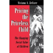 Pricing the Priceless Child by Viviana A. Rotman Zelizer