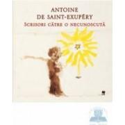 Scrisori catre o necunoscuta - Antoine De Sain-Exupery