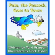 Pete, the Peacock, Goes to Town by Terri Branson
