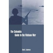 The Columbia Guide to the Vietnam War by David L. Anderson