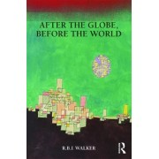 After the Globe, Before the World by R. B. J. Walker
