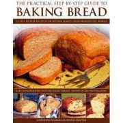 The Practical Step-by-step Guide to Baking Bread by Christine Ingram