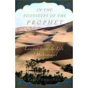 In the Footsteps of the Prophet by Hh Sheikh Hamad Bin Khalifa Al Thani Professor of Contemporary Islamic Studies and Research Fellow of St Antony's College Tariq Ramadan