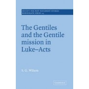 The Gentiles and the Gentile Mission in Luke-Acts by Lady Wilson