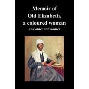Memoir Of Old Elizabeth, a Coloured Woman and Other Testimonies of Women Slaves by Old Elizabeth
