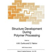 Structure Development During Polymer Processing: Proceedings of the NATO Advanced Study Institute on Structure Development in Processing for Polymer Property Enhancement, 17 May-28 1999, Caminha, Portugal by Ant