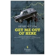 Get Me Out of Here by Henry Sutton
