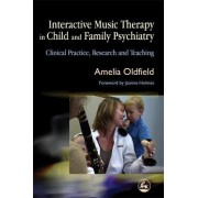 Interactive Music Therapy in Child and Family Psychiatry by Amelia Oldfield