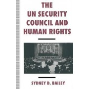 The UN Security Council and Human Rights by Sydney D. Bailey