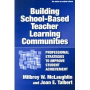 Building School-based Teacher Learning Communities by Milbrey Wallin McLaughlin