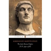 The Later Roman Empire: AD 354-378 by Ammianus Marcellinus