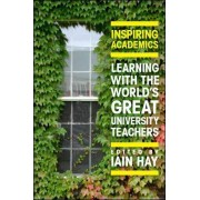 Inspiring Academics: Learning with the World's Great University Teachers by Iain Hay