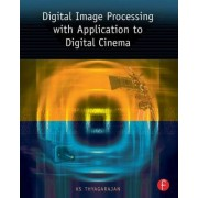 Digital Image Processing with Application to Digital Cinema by K. S. Thyagarajan