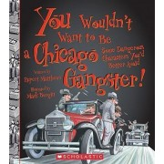 You Wouldn't Want to Be a Chicago Gangster! by Rupert Matthews