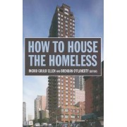 How to House the Homeless by Ingrid Gould Ellen
