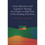 Early Detection and Cognitive Therapy for People at High Risk of Developing Psychosis by Paul French