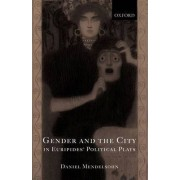 Gender and the City in Euripides' Political Plays by Daniel Mendelsohn