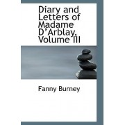 Diary and Letters of Madame D Arblay, Volume III by Frances Burney