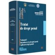 TRATAT DE DREPT PENAL. VOLUMUL I – INTRODUCERE ÎN DREPTUL PENAL. APLICAREA LEGII PENALE (GEORGE AN
