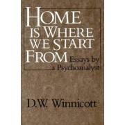 Home is Where We Start from by D. W. Winnicott