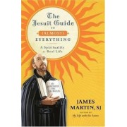 The Jesuit Guide to Almost Everything by James Martin