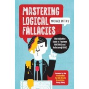 Mastering Logical Fallacies: The Definitive Guide to Flawless Rhetoric and Bulletproof Logic, Paperback