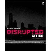 Disrupted Cities by Stephen Graham
