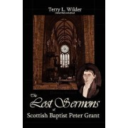 The Lost Sermons of Scottish Baptist Peter Grant, the Highland Herald by Terry L Wilder
