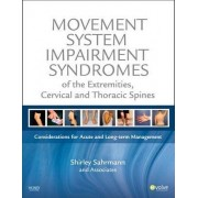 Movement System Impairment Syndromes of the Extremities, Cervical and Thoracic Spines by Shirley Sahrmann