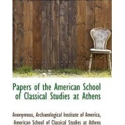 Papers of the American School of Classical Studies at Athens by Anonymous