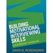 Building Motivational Interviewing Skills by David B. Rosengren