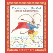 The Journey to the West Birth of the Monkey King by Kathryn Lin