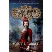 A Midsummer Night's Steampunk by Scott E Tarbet