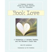 Book Love: A Celebration of Writers, Readers & the Printed and Bound Book