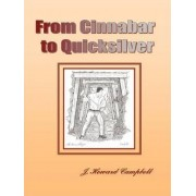From Cinnabar to Quicksilver by J. Howard Campbell