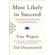 Most Likely to Succeed: Preparing Our Kids for the Innovation Era, Hardcover
