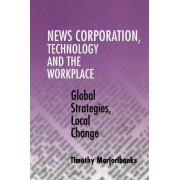 News Corporation, Technology and the Workplace by Timothy Marjoribanks