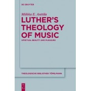 Luther's Theology of Music by Miikka E. Anttila