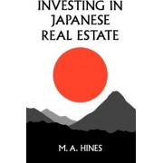 Investing in Japanese Real Estate by M. A. Hines