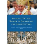 Benedict XVI and Beauty in Sacred Art and Architecture by D. Vincent Twomey