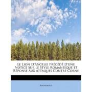 Le Lion D'Angelie PR C D D'Une Notice Sur Le Style Romanesque Et R Ponse Aux Attaques Contre Corne by Anonymous