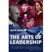 The Arts of Leadership by University Reader in Organizational Behaviour Said Business School and Fellow in Organizational Behaviour Keith Grint