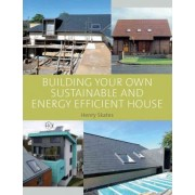 Building Your Own Sustainable and Energy Efficient House by Henry Skates