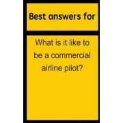 Best Answers for What Is It Like to Be a Commercial Airline Pilot? by Barbara Boone