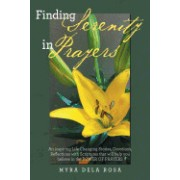 Finding Serenity in Prayers: An Inspiring Life Changing Stories, Devotions, Reflections with Scriptures That Will Help You Believe in the Power of