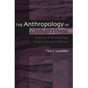 The Anthropology of Globalization by Ted C. Lewellen