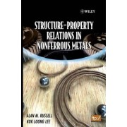 Structure-Property Relations in Nonferrous Metals by Alan Russell