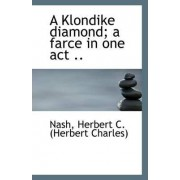 A Klondike Diamond; A Farce in One Act .. by Nash Herbert C (Herbert Charles)