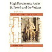 High Renaissance Art in St.Peter's and the Vatican by George L. Hersey