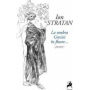 La umbra Greciei in floare... - Ion Stratan